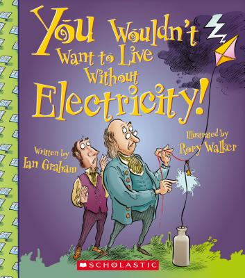 You Wouldn't Want to Live Without Electricity By Graham, Ian